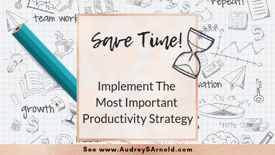 Save Time Tip #2: Start With The Most Important Productivity Strategy