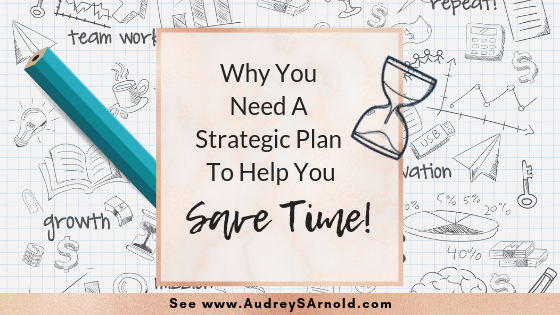 3 reasons why you need a strategic plan to help you save time