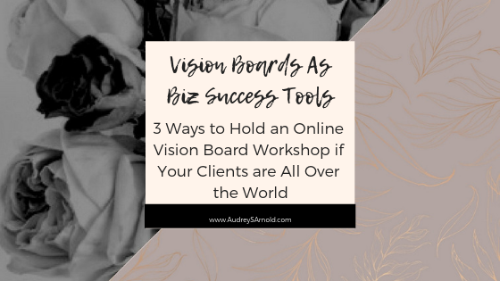 3 Ways to Hold an Online Vision Board Workshop if Your Clients are All Over the World