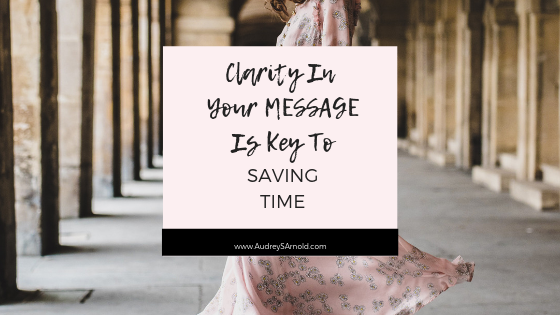Save Time Tip #3: Clarity in your message