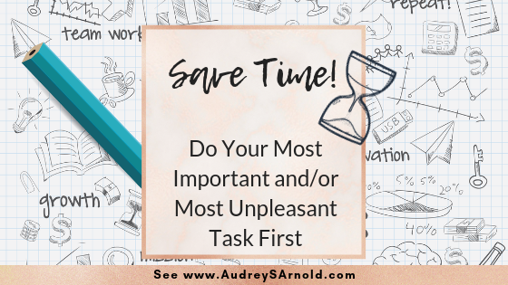 Save Time Tip #22: Do Your Most Important and/or Most Unpleasant Task First