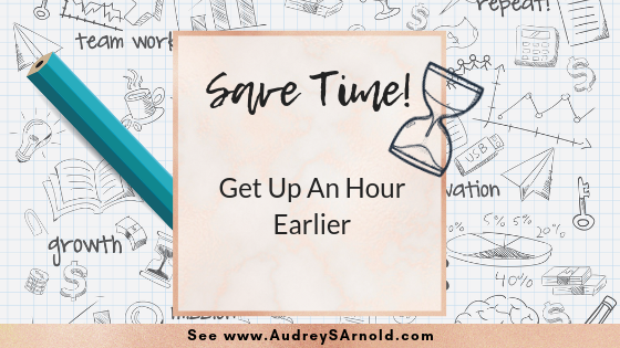 Save Time Tip #30: Get Up an Hour Earlier
