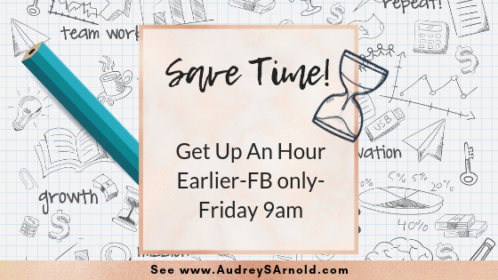 Save Time Tip #31: Get Up an Hour Earlier-FB only-Friday 9am