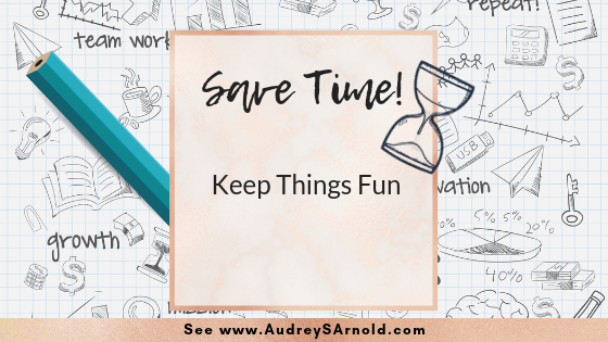 Save Time Tip #32: Keep Things Fun