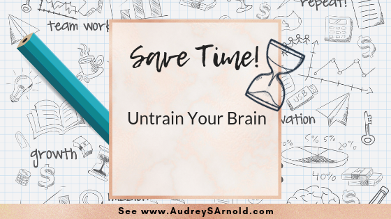 Save Time Tip #33: Untrain Your Brain