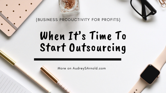 When It's Time To Start Outsourcing