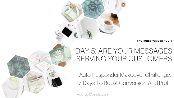 Autoresponder Audit Day 5: Are Your Messages Serving Your Customers