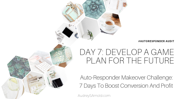 Autoresponder Audit Day 7: Develop A Game Plan For The Future