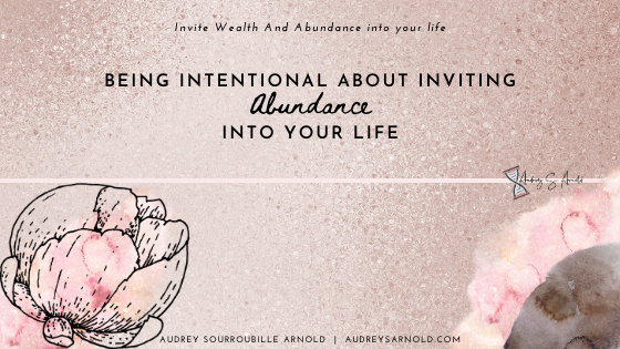 Why it's Important to be Intentional about Inviting Abundance into Your Life